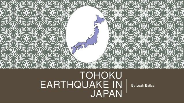 TOHOKU EARTHQUAKE IN JAPAN  By Leah Bailas