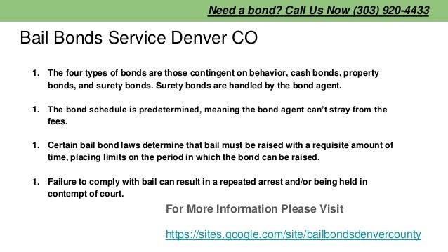 Bail Bonds Service Denver CO 1. The four types of bonds are those contingent on behavior, cash bonds, property bonds, and ...