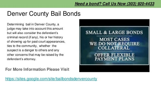 Denver County Bail Bonds Determining bail in Denver County, a judge may take into account this amount but will also consid...