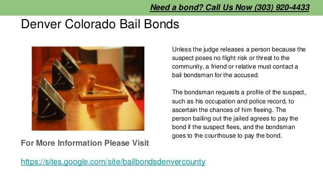 Denver Colorado Bail Bonds Unless the judge releases a person because the suspect poses no flight risk or threat to the co...