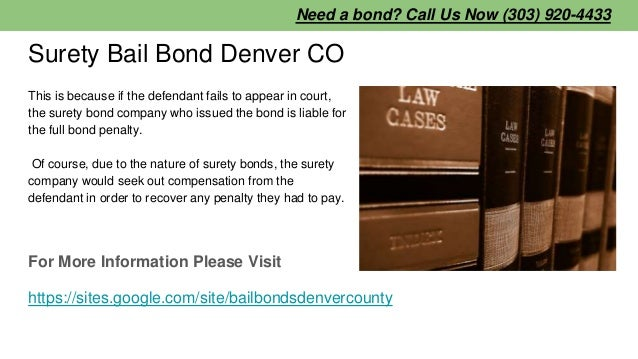 Surety Bail Bond Denver CO This is because if the defendant fails to appear in court, the surety bond company who issued t...