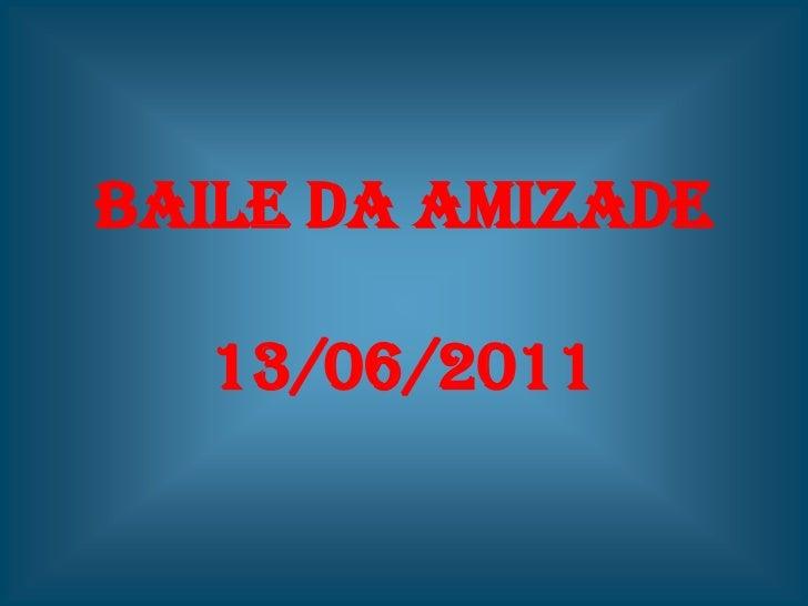 BAILE DA AMIZADE13/06/2011<br />