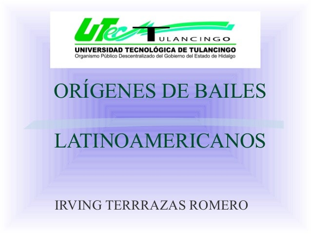 ORÍGENES DE BAILES LATINOAMERICANOS IRVING TERRRAZAS ROMERO