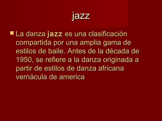 jazzjazz  Es una combinación de danza modernaEs una combinación de danza moderna con balletcon ballet  No tiene una técn...