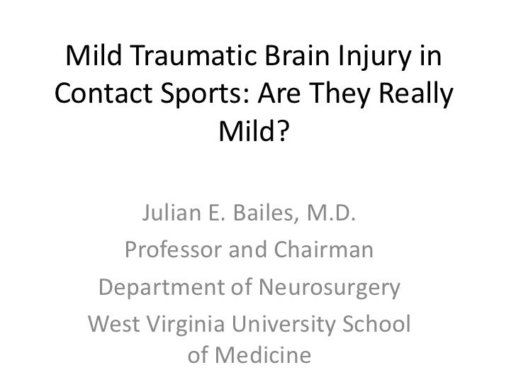 Mild Traumatic Brain Injury in Contact Sports: Are They Really Mild?<br />Julian E. Bailes, M.D.<br />Professor and Chairm...