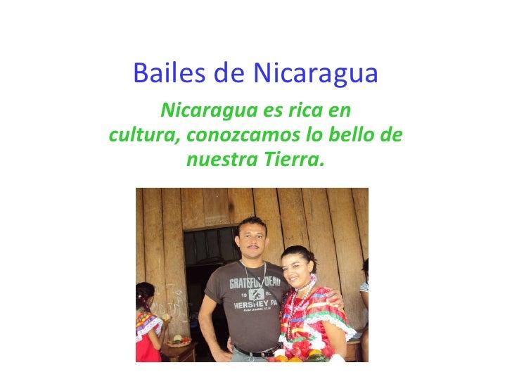 Bailes de Nicaragua      Nicaragua es rica encultura, conozcamos lo bello de         nuestra Tierra.