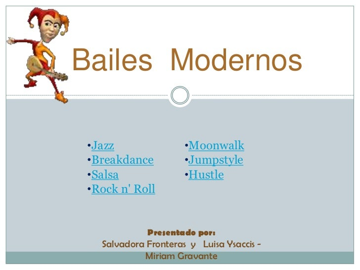 Bailes Modernos •Jazz                •Moonwalk •Breakdance          •Jumpstyle •Salsa               •Hustle •Rock n Roll  ...