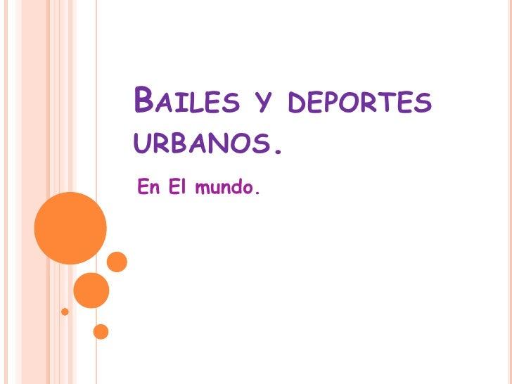 Bailes y deportes urbanos.<br />En El mundo.<br />