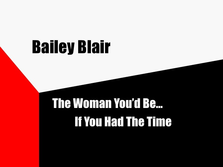 Bailey Blair The Woman You'd Be… If You Had The Time