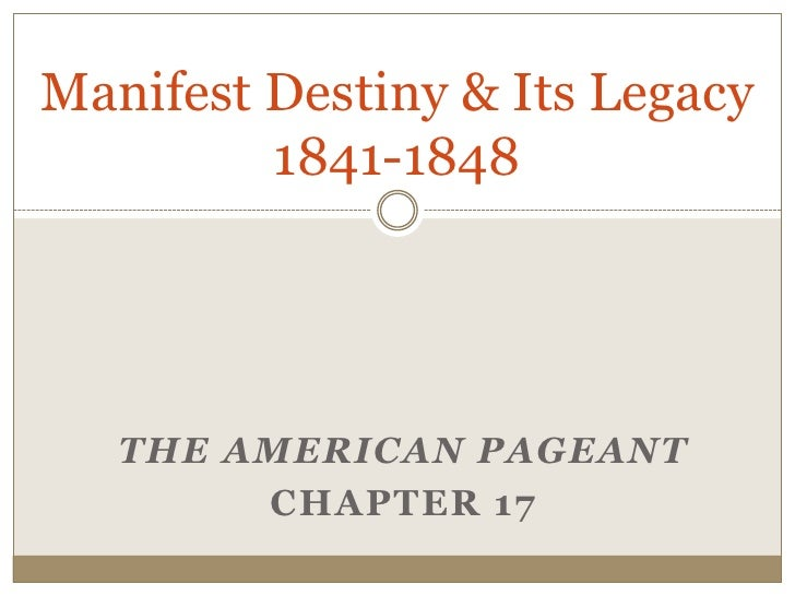 Manifest Destiny & Its Legacy1841-1848<br />The American Pageant<br />Chapter 17<br />