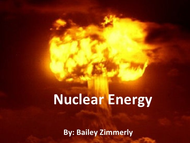 Nuclear Energy By: Bailey Zimmerly