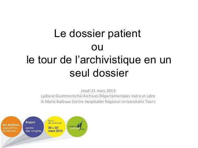 Le dossier patient ou le tour de l'archivistique en un seul dossier Jeudi 21 mars 2013 Lydiane Gueitmontchal Archives Dépa...