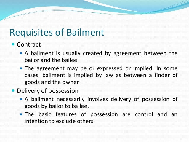 bailment and pledge law Bailment definition is  a bailment imposed by law when the bailee comes into possession of the property by accident or mistake.