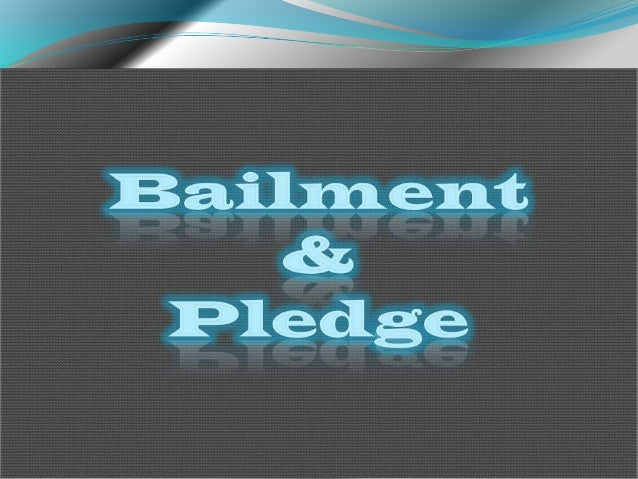  Bailment (derived from French word 'bailer')  A Bailment is the delivery of goods by one person to another for some pur...