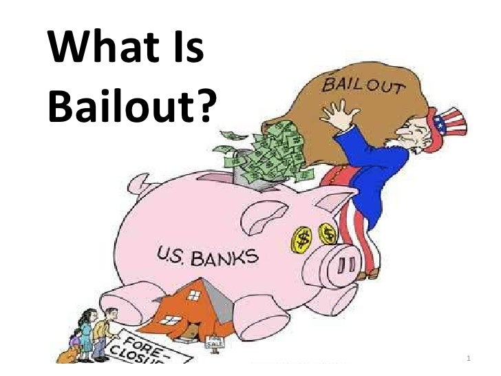 What Is Bailout?<br />1<br />