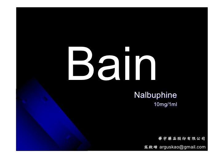 Bain   Nalbuphine        10mg/1ml              華宇藥品股份有限公司     高啟峰 arguskao@gmail.com