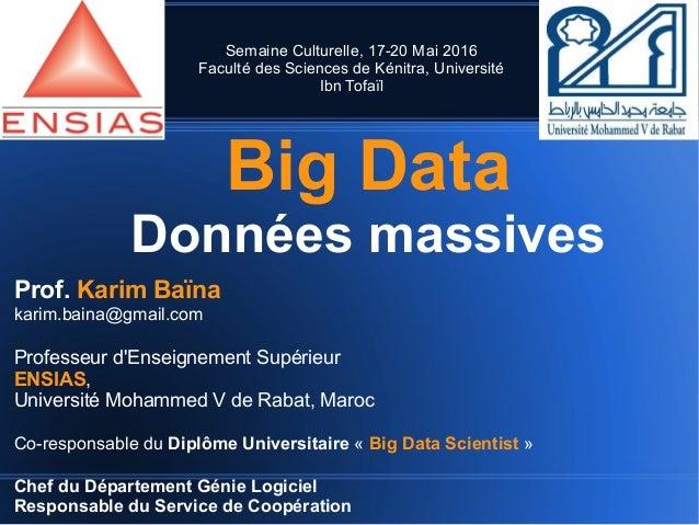 Big Data Données massives Prof. Karim Baïna karim.baina@gmail.com Professeur d'Enseignement Supérieur ENSIAS, Université M...