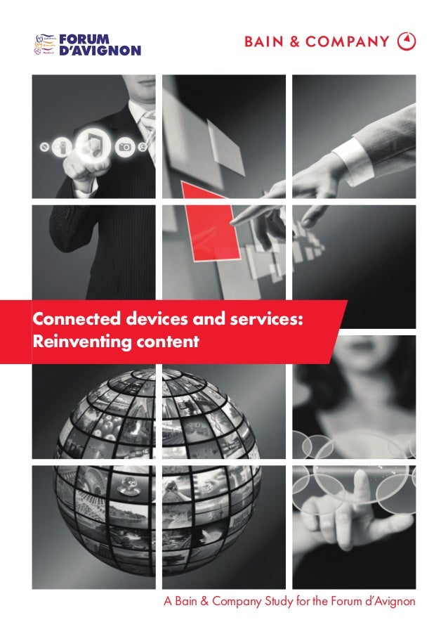 Connected devices and services: Reinventing content A Bain & Company Study for the Forum d'Avignon