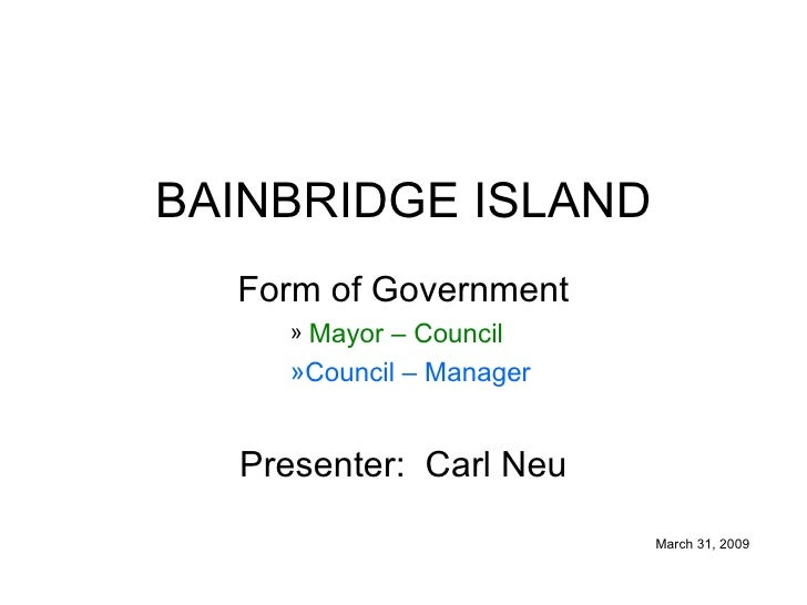 BAINBRIDGE ISLAND <ul><li>Form of Government </li></ul><ul><ul><ul><ul><ul><li>Mayor – Council </li></ul></ul></ul></ul></...