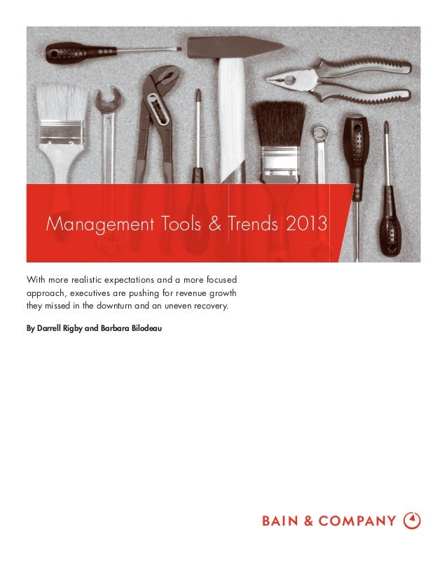 Management Tools & Trends 2013 With more realistic expectations and a more focused approach, executives are pushing for re...