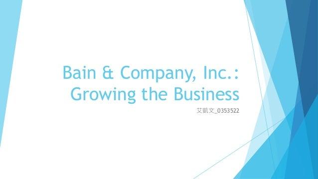 Bain & Company, Inc.: Growing the Business 艾凱文_0353522
