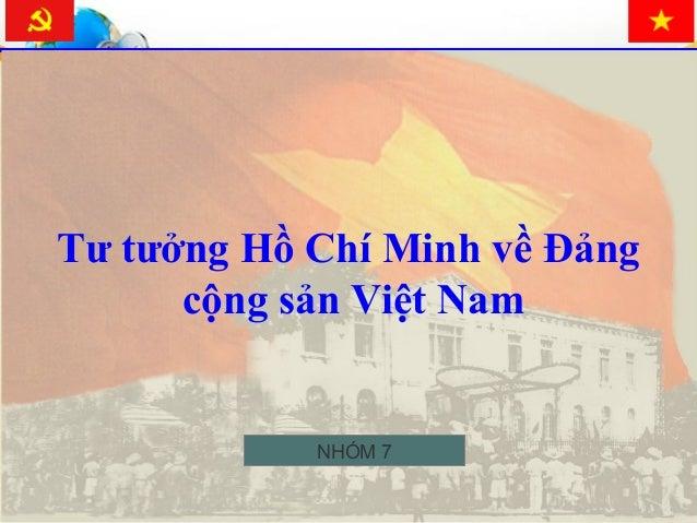Tư tưởng Hồ Chí Minh về Đảng cộng sản Việt Nam NHÓM 7
