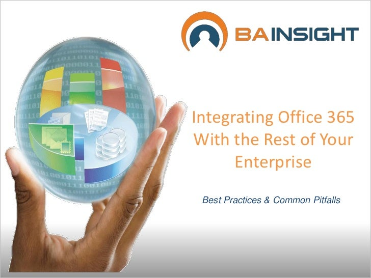 Integrating Office 365With the Rest of Your      Enterprise Best Practices & Common Pitfalls