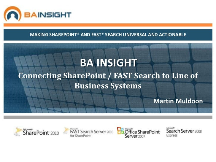 BA INSIGHT<br />Connecting SharePoint / FAST Search to Line of Business Systems<br /><br />Martin Muldoon<br />
