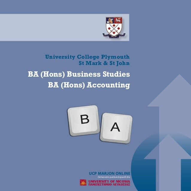  BA (Hons) Business Studies BA (Hons) Accounting Delivered in partnership with the University College Plymouth St Mark & ...