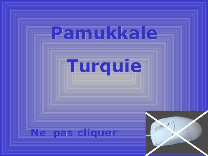 Pamukkale Turquie Ne  pas cliquer
