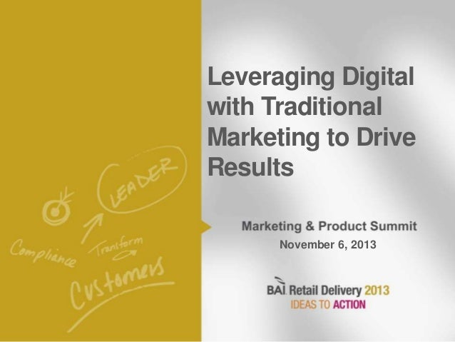 Leveraging Digital with Traditional Marketing to Drive Results November 6, 2013  Page 1