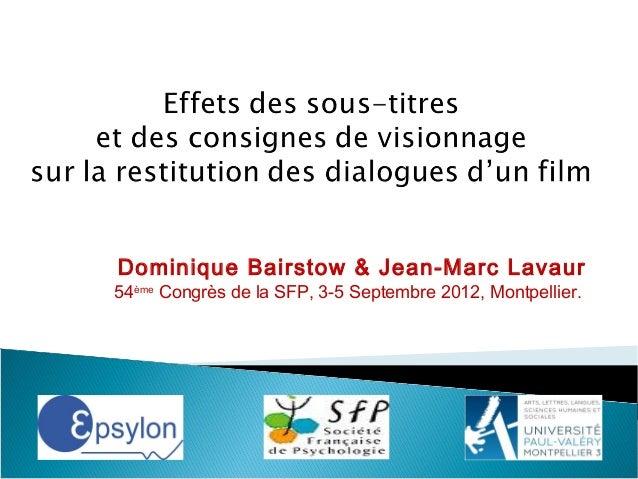 Dominique Bairstow & Jean-Marc Lavaur 54ème Congrès de la SFP, 3-5 Septembre 2012, Montpellier.