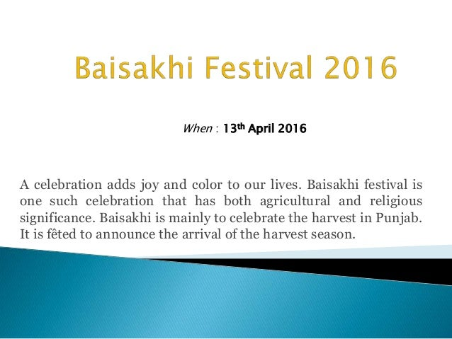A celebration adds joy and color to our lives. Baisakhi festival is one such celebration that has both agricultural and re...