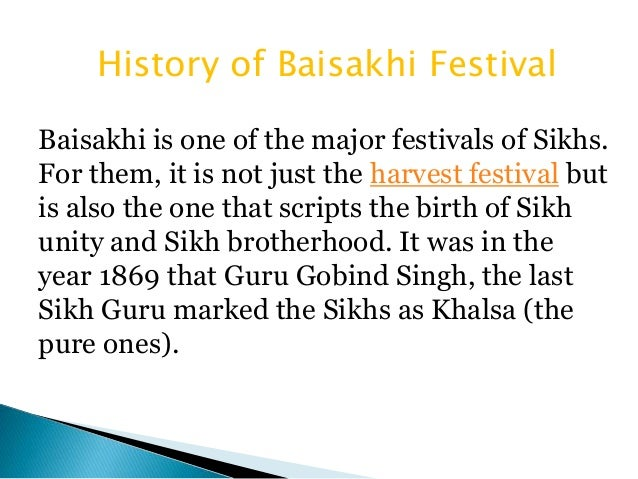 the baisakhi festival is a seasonal Baisakhi is often celebrated every year on april 13, but sometimes it falls on april 14th the festival of baisakhi is a seasonal festival.