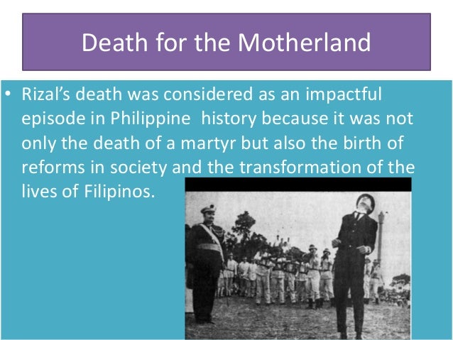 Death for the Motherland • Rizal's death was considered as an impactful episode in Philippine history because it was not o...