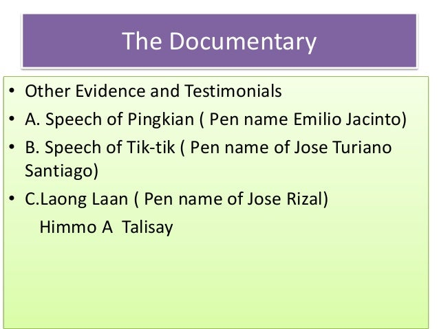 The Documentary • Other Evidence and Testimonials • A. Speech of Pingkian ( Pen name Emilio Jacinto) • B. Speech of Tik-ti...