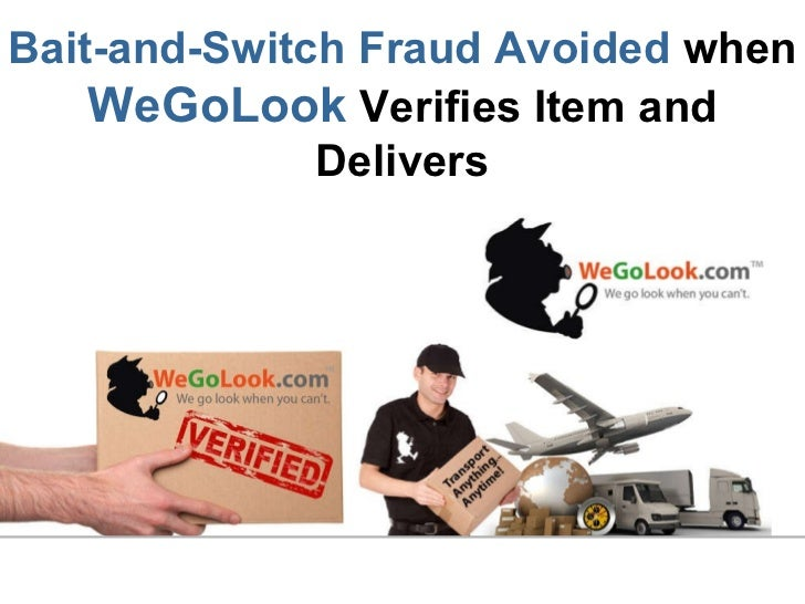 Bait-and-Switch Fraud Avoided  when   WeGoLook  Verifies Item and Delivers