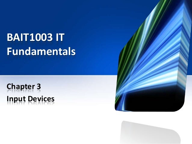 BAIT1003 IT Fundamentals Chapter 3 Input Devices