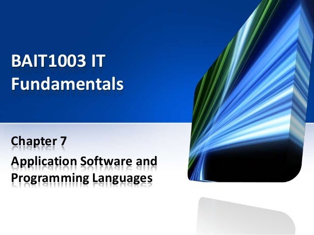 BAIT1003 IT Fundamentals Chapter 7 Application Software and Programming Languages