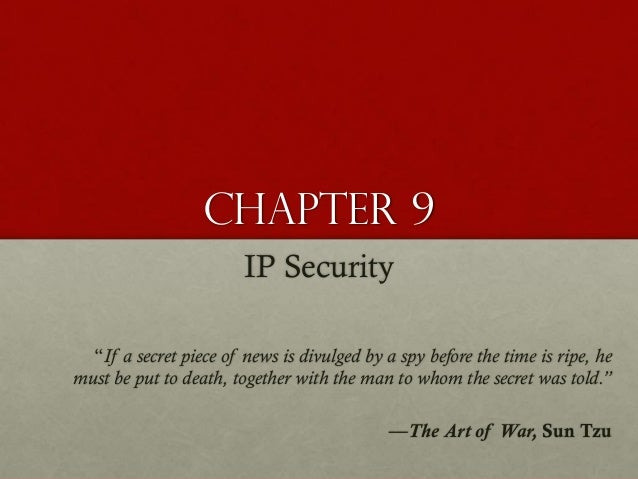 """Chapter 9 IP Security """"If a secret piece of news is divulged by a spy before the time is ripe, he must be put to death, to..."""