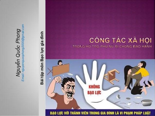 Nguyễn Quốc Phong Email: nguyenquocphong3000@gmail.comBài tập môn Bạo lực gia đình