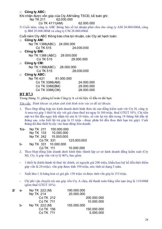 o Công ty ABC:     Khi nhận được vốn góp của Cty AM bằng TSCĐ, kế toán ghi:             Nợ TK 211         62.000.000      ...