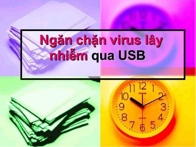 NgănNgăn chặnchặn virusvirus lâylây nhiễmnhiễm qua USBqua USB