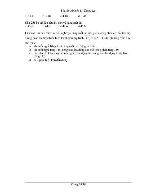 Bài tập Nguyên Lý Thống Kê  a. 3.48 b. 2.48 c.4.48 d. 1.48  Câu 25: Từ tài liệu câu 24, mốt về năng suất là:  a. 43.6 b.44...