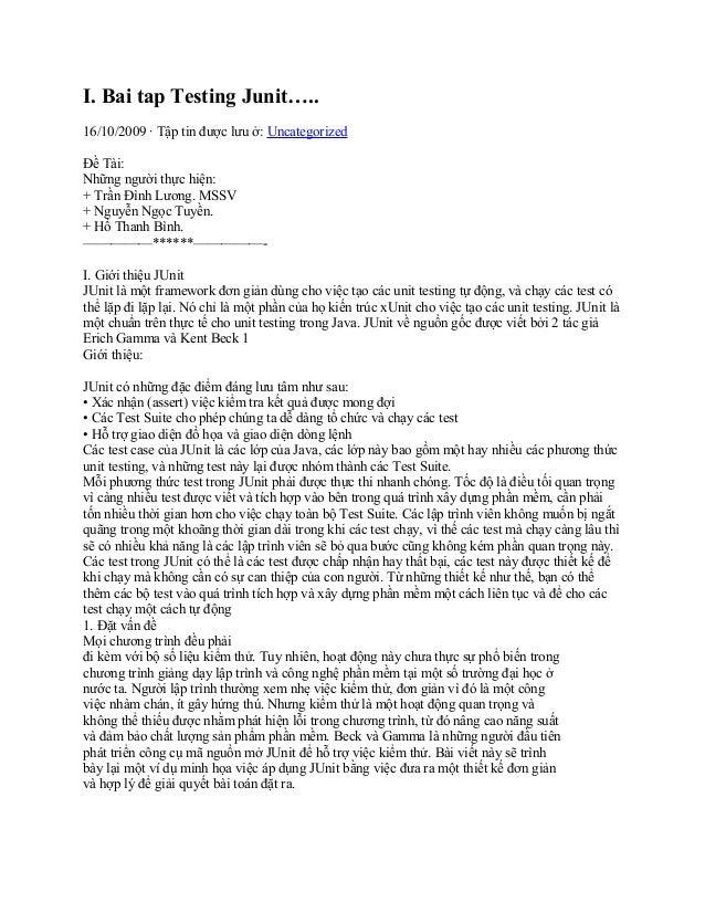 I. Bai tap Testing Junit…..16/10/2009 · Tập tin được lưu ở: UncategorizedĐề Tài:Những người thực hiện:+ Trần Đình Lương. M...
