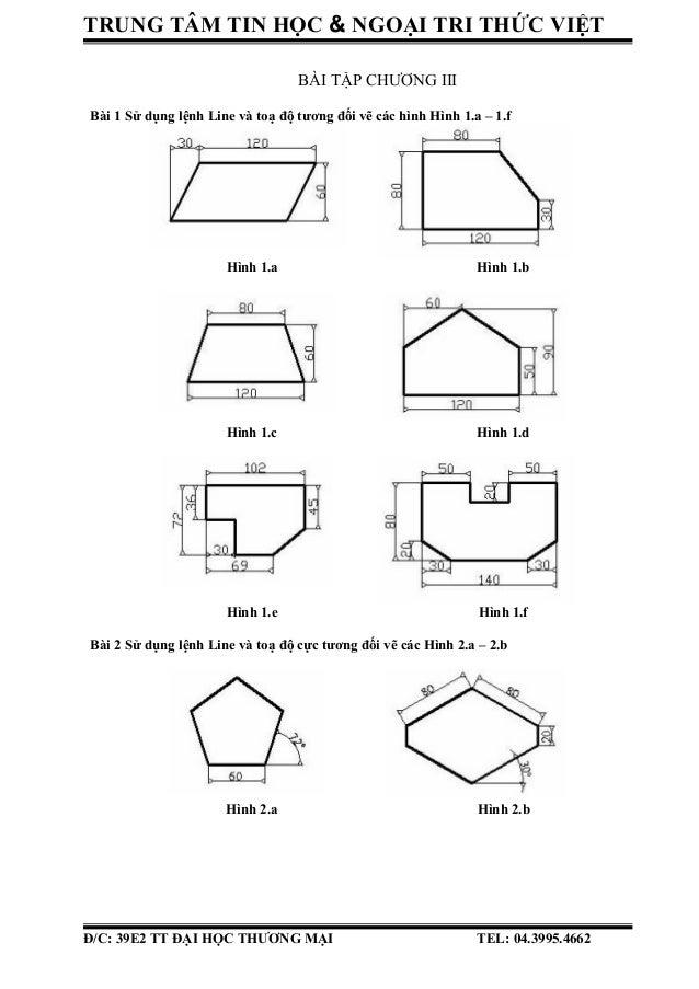 TRUNG TÂM TIN HỌC & NGOẠI TRI THỨC VIỆT BÀI TẬP CHƯƠNG III Bài 1 Sử dụng lệnh Line và toạ độ tương đối vẽ các hình Hình 1....