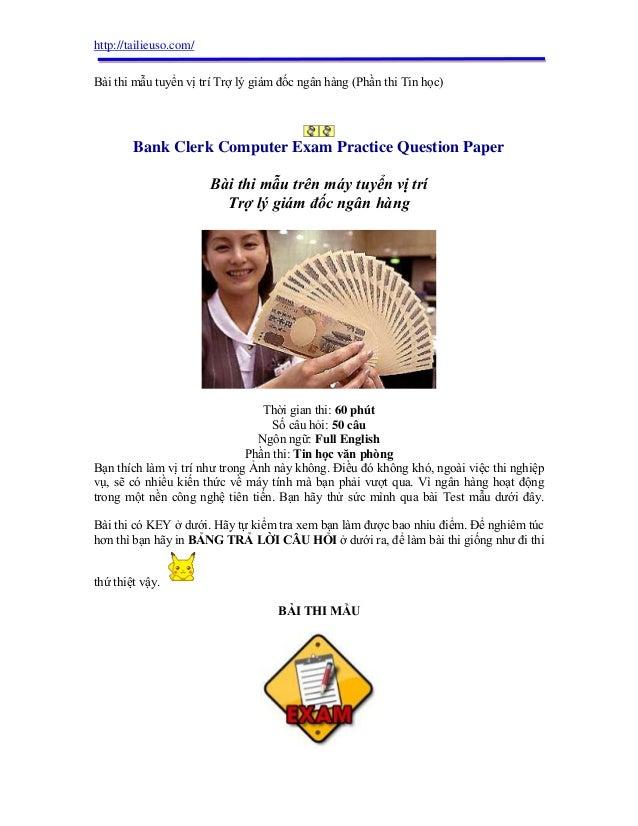 http://tailieuso.com/ Bài thi mẫu tuyển vị trí Trợ lý giám đốc ngân hàng (Phần thi Tin học) Bank Clerk Computer Exam Pract...