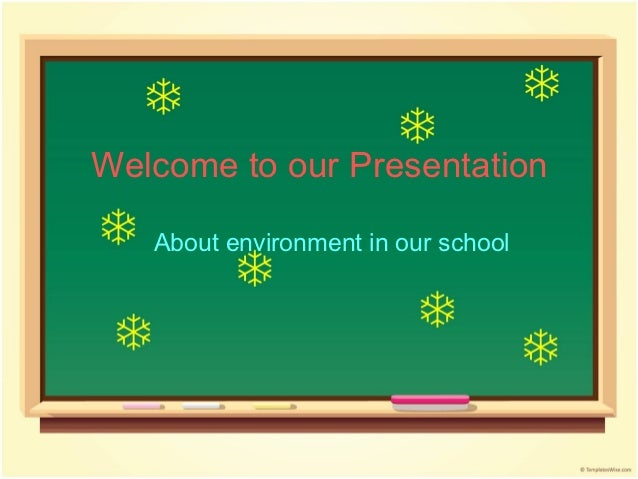Welcome to our Presentation   About environment in our school