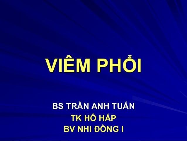 VIÊM PHỔI BS TRẦN ANH TUẤN TK HÔ HẤP BV NHI ĐỒNG I