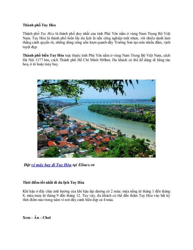 Thành phố Tuy HòaThành phố Tuy Hòa là thành phố duy nhất của tỉnh Phú Yên nằm ở vùng Nam Trung Bộ ViệtNam. Tuy Hòa là thàn...